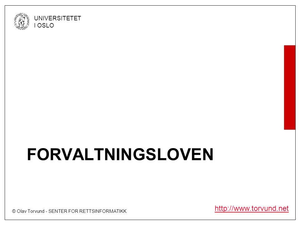 © Olav Torvund - SENTER FOR RETTSINFORMATIKK UNIVERSITETET I OSLO http://www.torvund.net FORVALTNINGSLOVEN