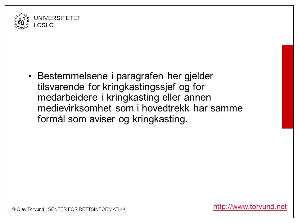 © Olav Torvund - SENTER FOR RETTSINFORMATIKK UNIVERSITETET I OSLO http://www.torvund.net Bestemmelsene i paragrafen her gjelder tilsvarende for kringkastingssjef og for medarbeidere i kringkasting eller annen medievirksomhet som i hovedtrekk har samme formål som aviser og kringkasting.