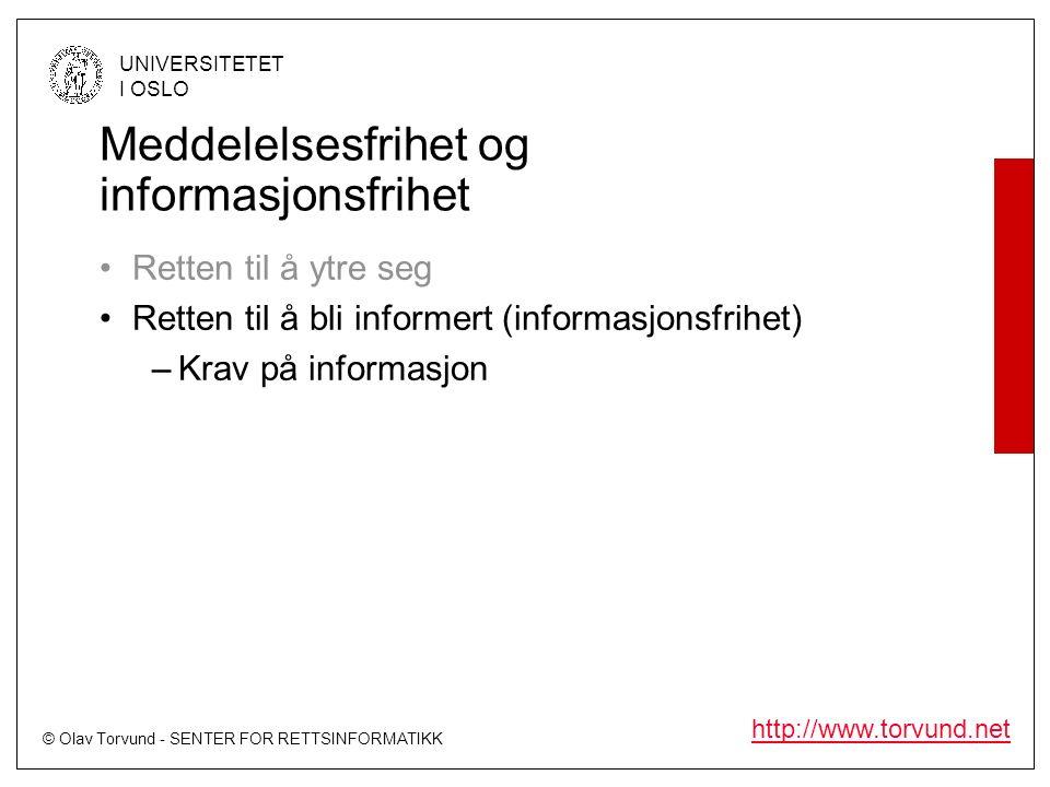 © Olav Torvund - SENTER FOR RETTSINFORMATIKK UNIVERSITETET I OSLO http://www.torvund.net Grunnloven § 100 Ingen kan holdes retslig ansvarlig for at have meddelt eller modtaget Oplysninger, Ideer eller Budskab, medmindre det lader sig forsvare holdt op imod Ytringsfrihedens Begrundelse i Sandhedssøgen, Demokrati og Individets frie Meningsdannelse.