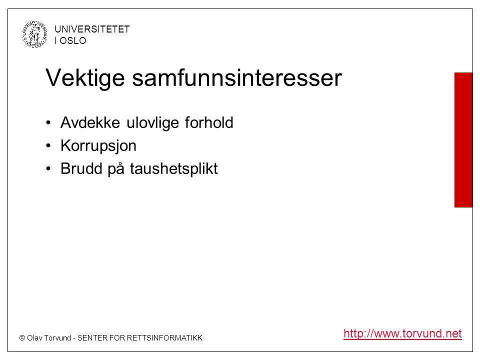 © Olav Torvund - SENTER FOR RETTSINFORMATIKK UNIVERSITETET I OSLO http://www.torvund.net Vektige samfunnsinteresser Avdekke ulovlige forhold Korrupsjon Brudd på taushetsplikt