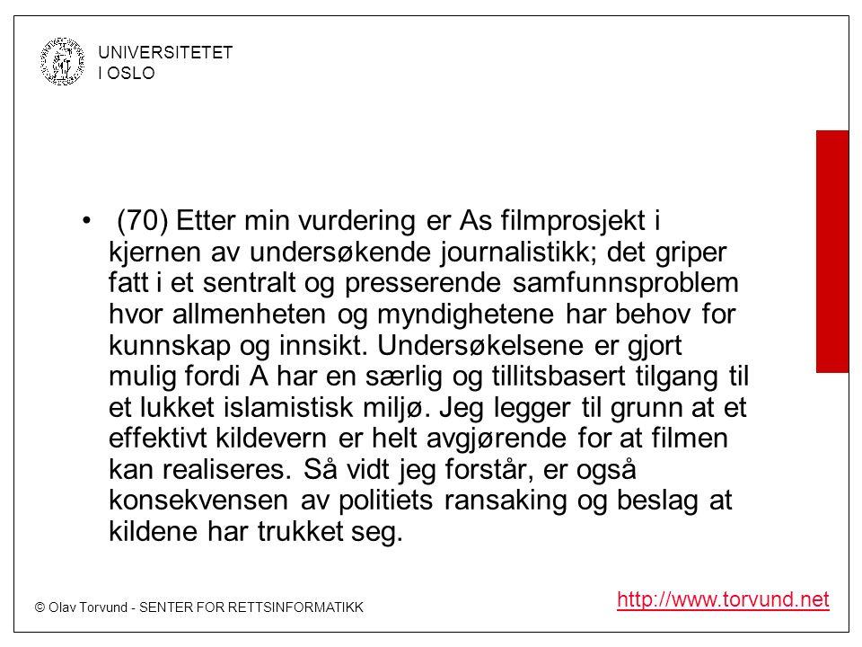 © Olav Torvund - SENTER FOR RETTSINFORMATIKK UNIVERSITETET I OSLO http://www.torvund.net (70) Etter min vurdering er As filmprosjekt i kjernen av undersøkende journalistikk; det griper fatt i et sentralt og presserende samfunnsproblem hvor allmenheten og myndighetene har behov for kunnskap og innsikt.