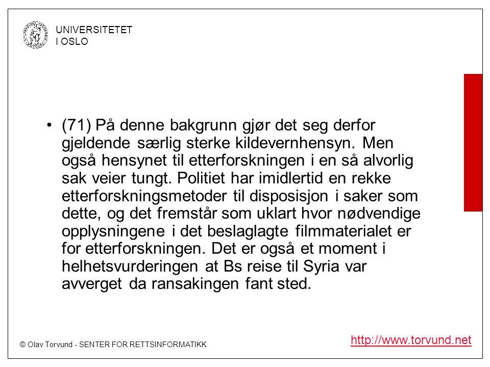 © Olav Torvund - SENTER FOR RETTSINFORMATIKK UNIVERSITETET I OSLO http://www.torvund.net (71) På denne bakgrunn gjør det seg derfor gjeldende særlig sterke kildevernhensyn.
