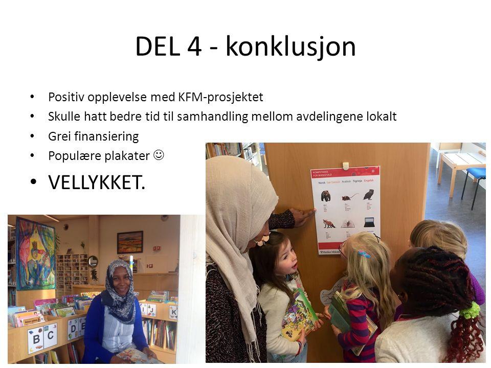 DEL 4 - konklusjon Positiv opplevelse med KFM-prosjektet Skulle hatt bedre tid til samhandling mellom avdelingene lokalt Grei finansiering Populære plakater VELLYKKET.
