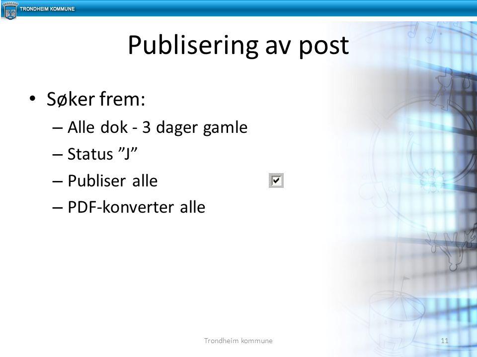 """Søker frem: – Alle dok - 3 dager gamle – Status """"J"""" – Publiser alle – PDF-konverter alle Publisering av post 11Trondheim kommune"""