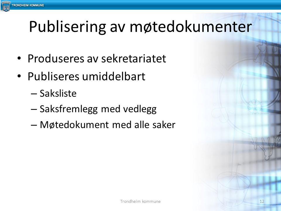 Produseres av sekretariatet Publiseres umiddelbart – Saksliste – Saksfremlegg med vedlegg – Møtedokument med alle saker Publisering av møtedokumenter 12Trondheim kommune