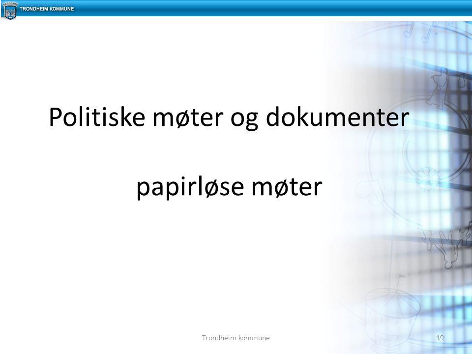 Politiske møter og dokumenter papirløse møter 19Trondheim kommune