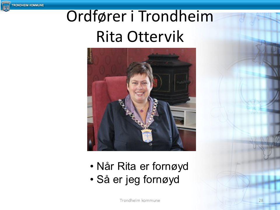 Ordfører i Trondheim Rita Ottervik 28Trondheim kommune Når Rita er fornøyd Så er jeg fornøyd