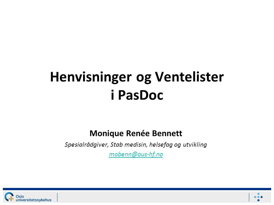 Henvisninger og Ventelister i PasDoc Monique Renée Bennett Spesialrådgiver, Stab medisin, helsefag og utvikling mobenn@ous-hf.no