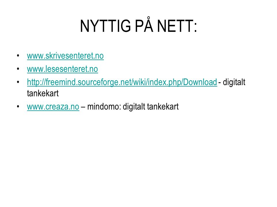 NYTTIG PÅ NETT: www.skrivesenteret.no www.lesesenteret.no http://freemind.sourceforge.net/wiki/index.php/Download - digitalt tankekarthttp://freemind.sourceforge.net/wiki/index.php/Download www.creaza.no – mindomo: digitalt tankekartwww.creaza.no