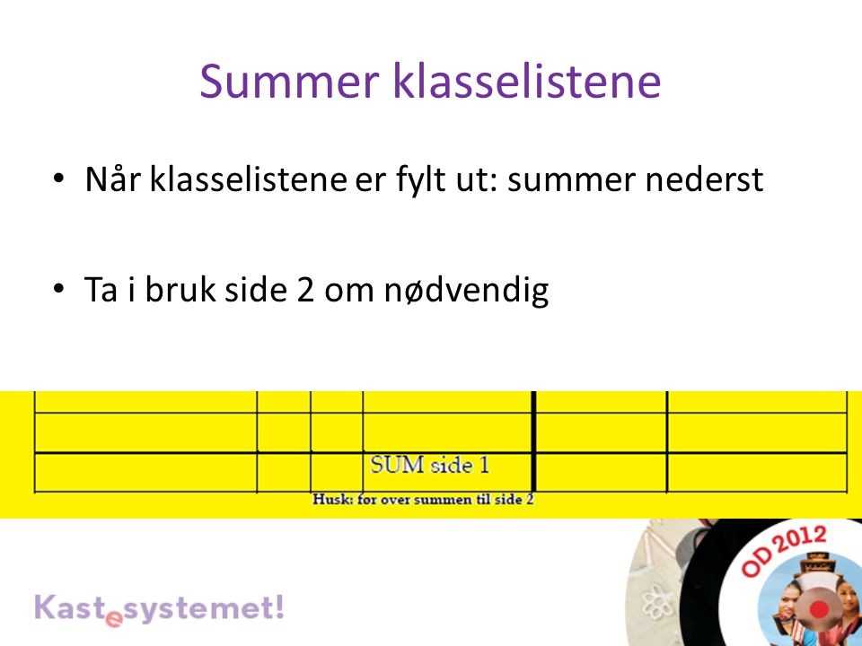 Summer klasselistene Når klasselistene er fylt ut: summer nederst Ta i bruk side 2 om nødvendig