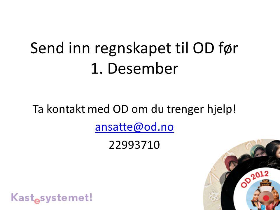 Send inn regnskapet til OD før 1. Desember Ta kontakt med OD om du trenger hjelp! ansatte@od.no 22993710