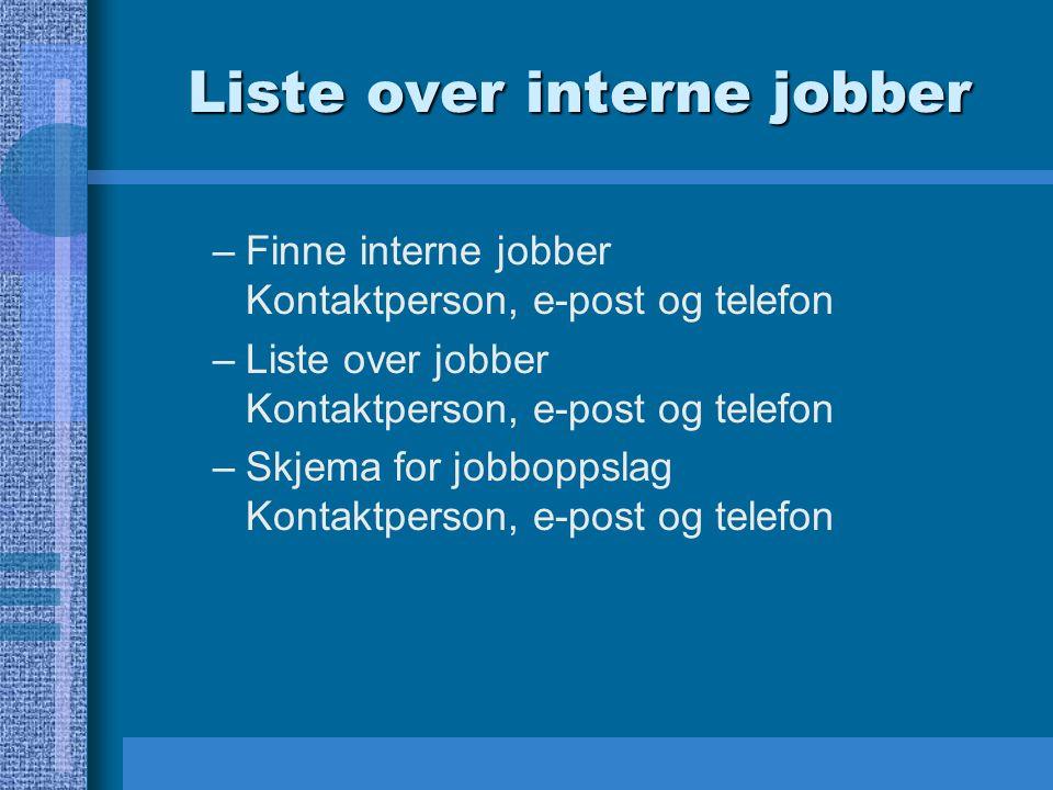 Liste over interne jobber –Finne interne jobber Kontaktperson, e-post og telefon –Liste over jobber Kontaktperson, e-post og telefon –Skjema for jobboppslag Kontaktperson, e-post og telefon