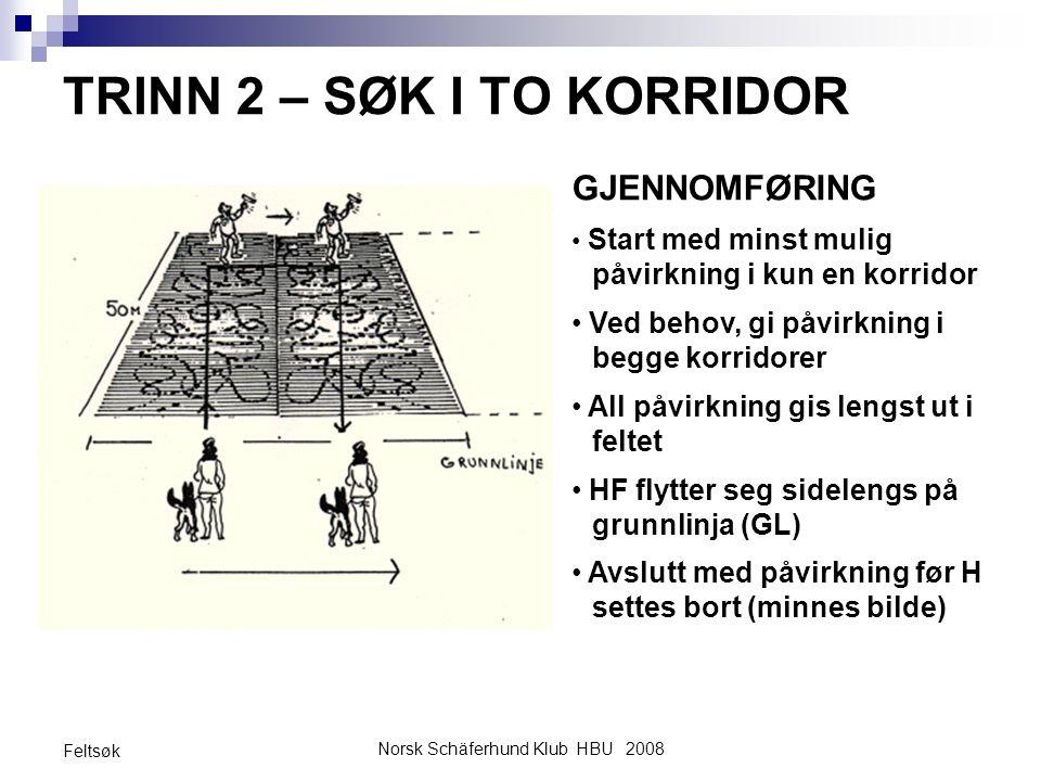 Norsk Schäferhund Klub HBU 2008 Feltsøk TRINN 2 – SØK I TO KORRIDOR GJENNOMFØRING Start med minst mulig påvirkning i kun en korridor Ved behov, gi påv