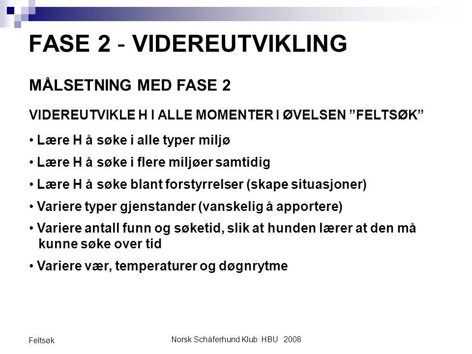 """Norsk Schäferhund Klub HBU 2008 Feltsøk FASE 2 - VIDEREUTVIKLING MÅLSETNING MED FASE 2 VIDEREUTVIKLE H I ALLE MOMENTER I ØVELSEN """"FELTSØK"""" Lære H å sø"""