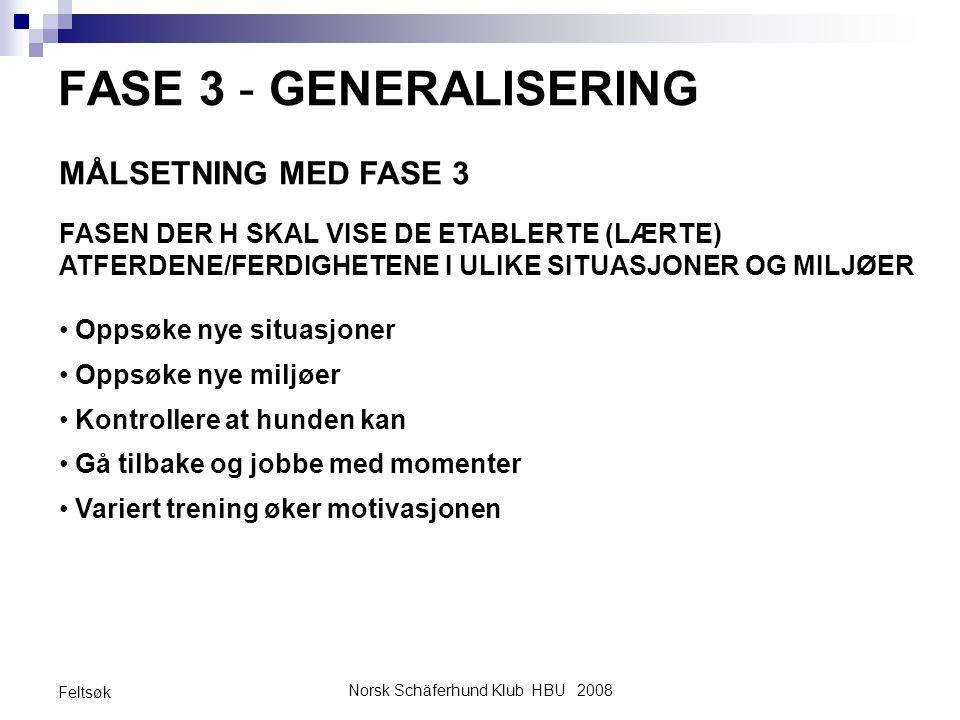 Norsk Schäferhund Klub HBU 2008 Feltsøk FASE 3 - GENERALISERING MÅLSETNING MED FASE 3 FASEN DER H SKAL VISE DE ETABLERTE (LÆRTE) ATFERDENE/FERDIGHETEN