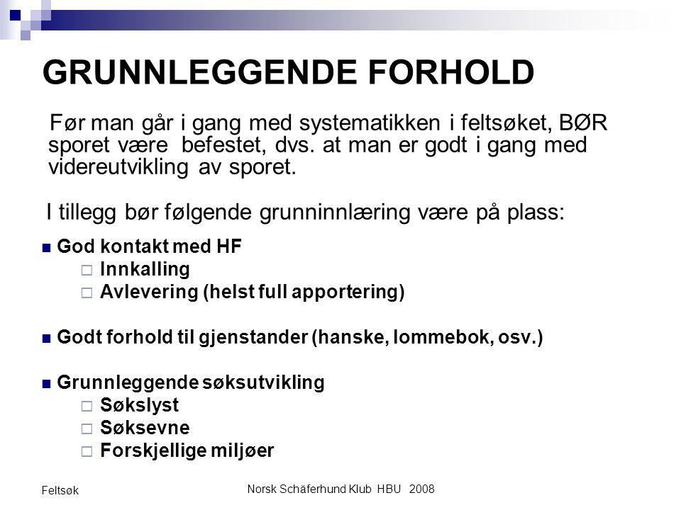 Norsk Schäferhund Klub HBU 2008 Feltsøk GRUNNLEGGENDE FORHOLD Før man går i gang med systematikken i feltsøket, BØR sporet være befestet, dvs. at man