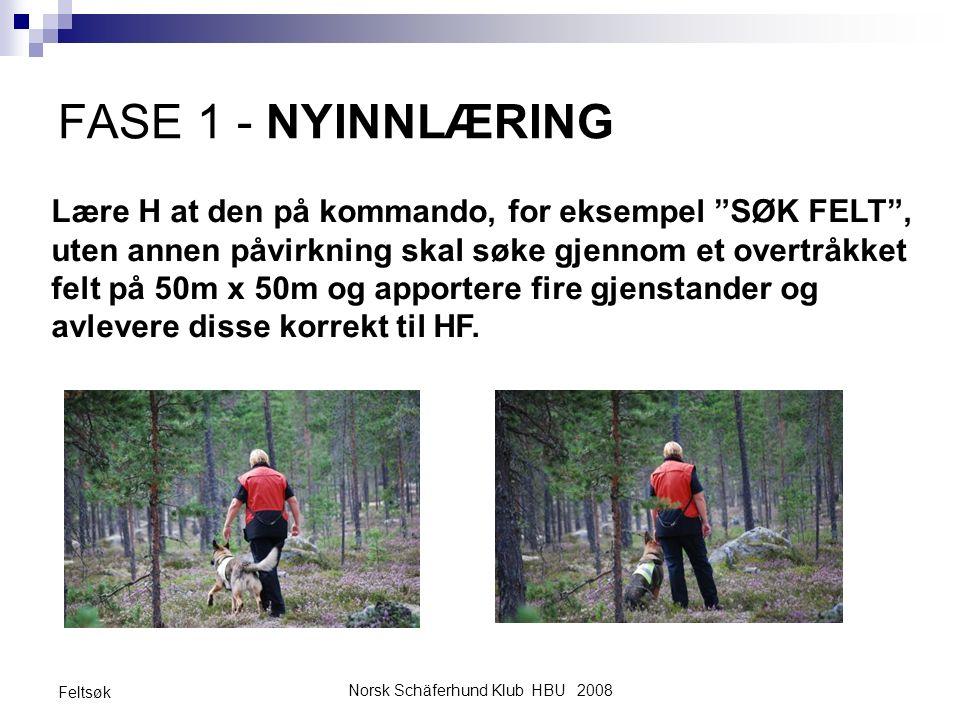 """Norsk Schäferhund Klub HBU 2008 Feltsøk FASE 1 - NYINNLÆRING Lære H at den på kommando, for eksempel """"SØK FELT"""", uten annen påvirkning skal søke gjenn"""