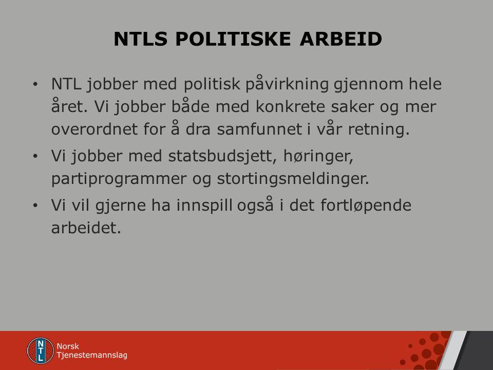 NTLS POLITISKE ARBEID NTL jobber med politisk påvirkning gjennom hele året.