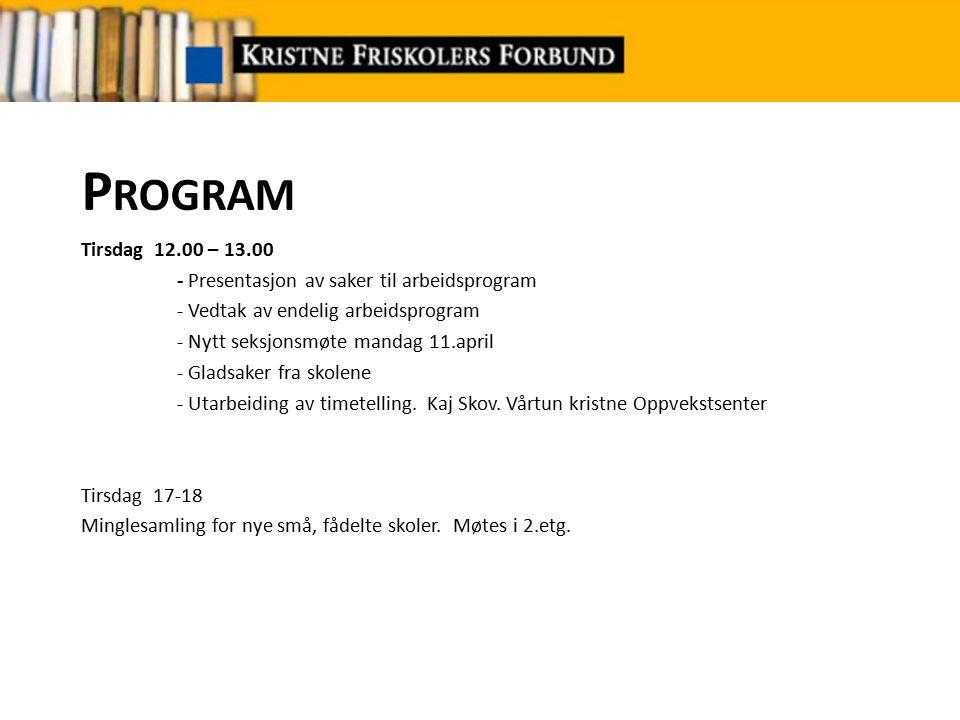 P ROGRAM Tirsdag 12.00 – 13.00 - Presentasjon av saker til arbeidsprogram - Vedtak av endelig arbeidsprogram - Nytt seksjonsmøte mandag 11.april - Gladsaker fra skolene - Utarbeiding av timetelling.