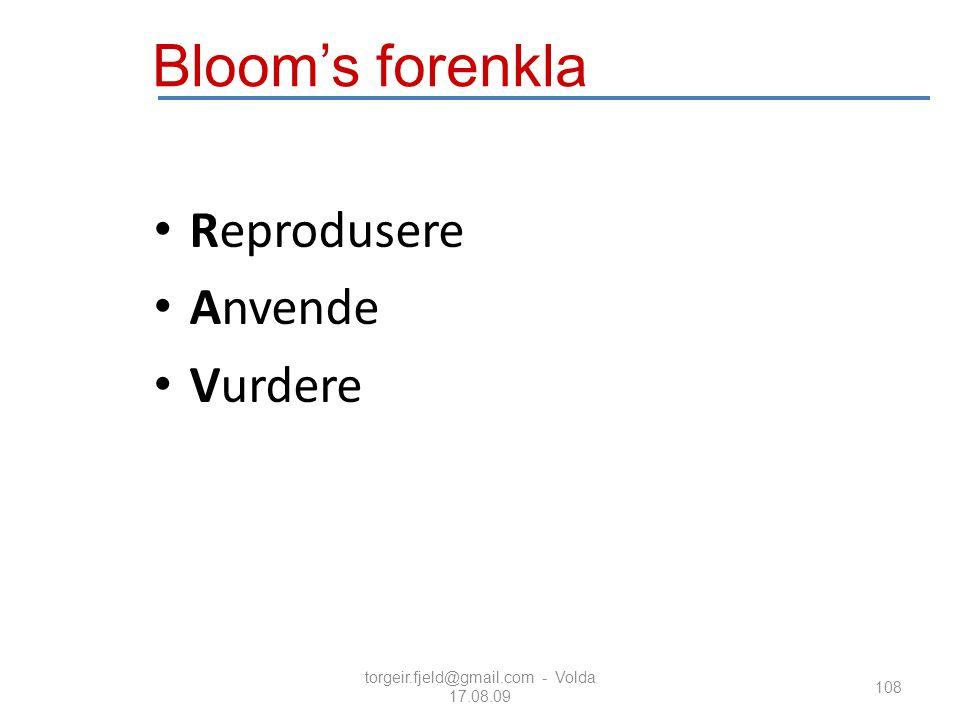 torgeir.fjeld@gmail.com - Volda 17.08.09 108 Reprodusere Anvende Vurdere Bloom's forenkla