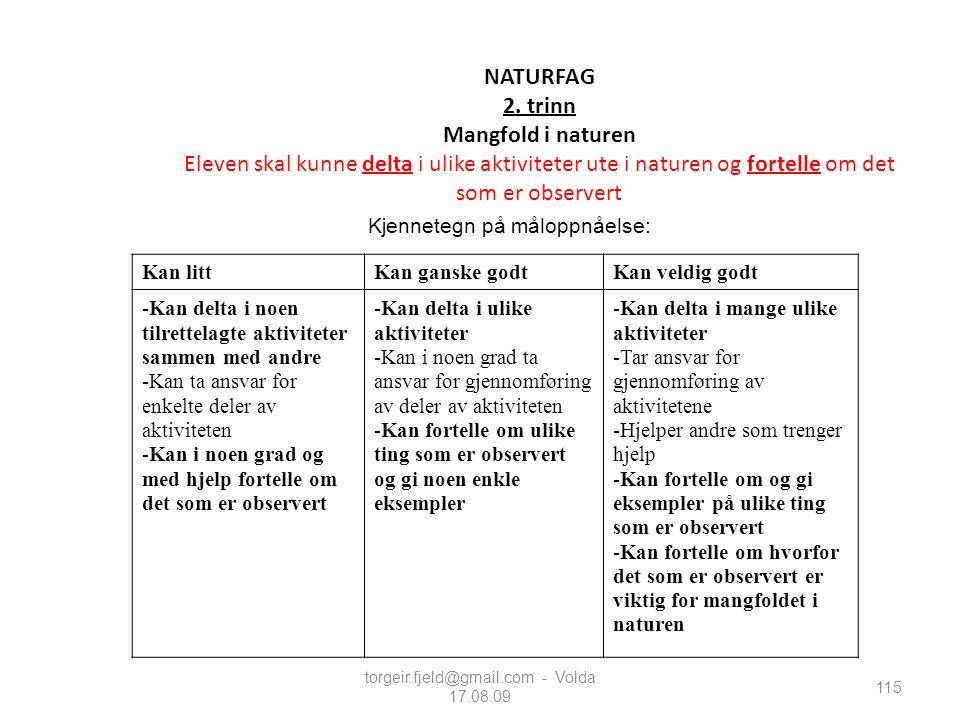 torgeir.fjeld@gmail.com - Volda 17.08.09 NATURFAG 2. trinn Mangfold i naturen Eleven skal kunne delta i ulike aktiviteter ute i naturen og fortelle om