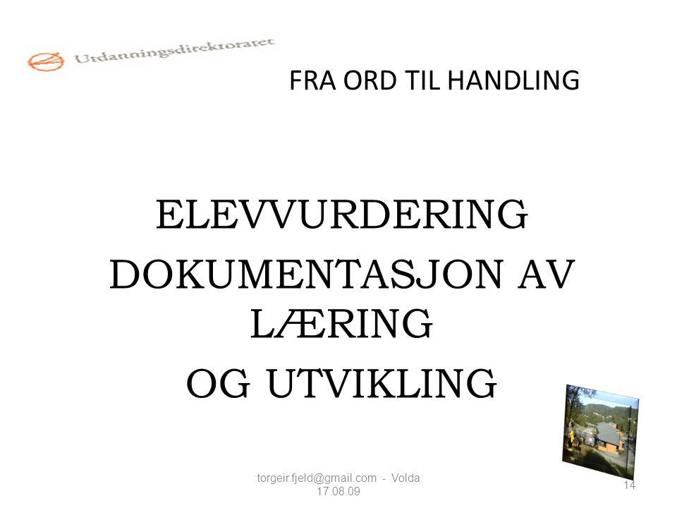 FRA ORD TIL HANDLING ELEVVURDERING DOKUMENTASJON AV LÆRING OG UTVIKLING 14 torgeir.fjeld@gmail.com - Volda 17.08.09