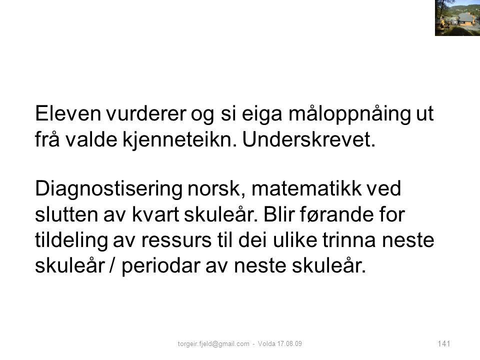 torgeir.fjeld@gmail.com - Volda 17.08.09 141 Diagnostisering norsk, matematikk ved slutten av kvart skuleår. Blir førande for tildeling av ressurs til