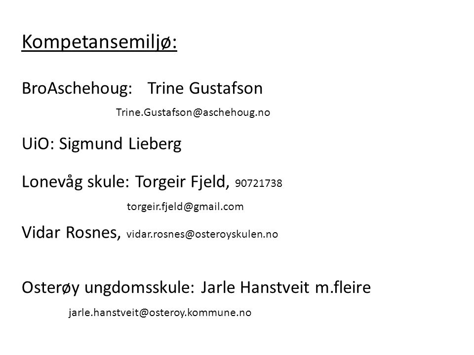 Kompetansemiljø: BroAschehoug: Trine Gustafson Trine.Gustafson@aschehoug.no UiO: Sigmund Lieberg Lonevåg skule: Torgeir Fjeld, 90721738 torgeir.fjeld@