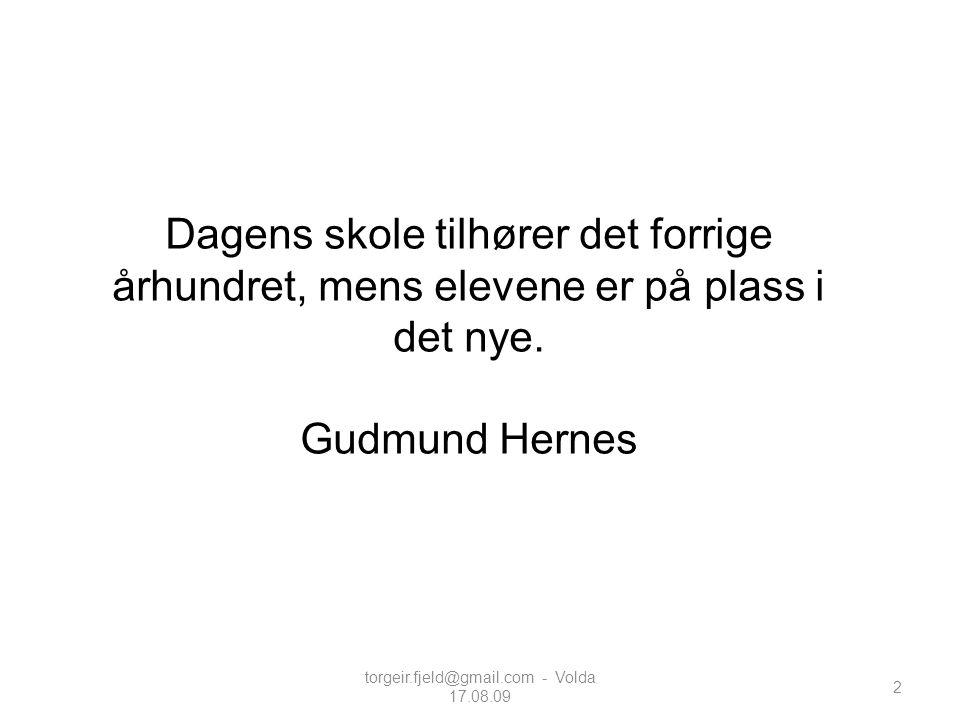 2 Dagens skole tilhører det forrige århundret, mens elevene er på plass i det nye. Gudmund Hernes torgeir.fjeld@gmail.com - Volda 17.08.09