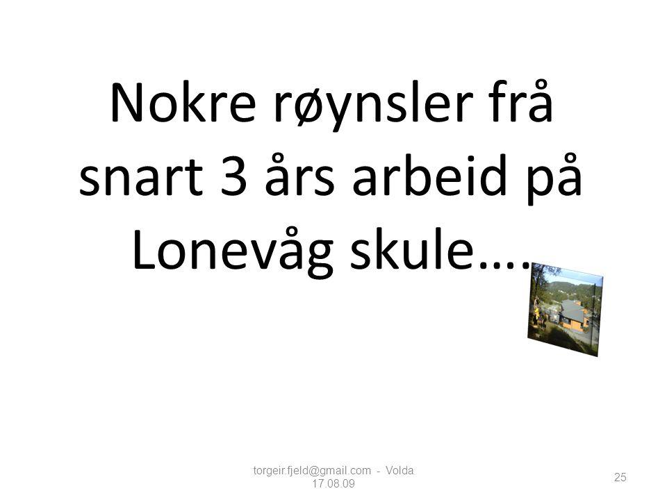Nokre røynsler frå snart 3 års arbeid på Lonevåg skule…. torgeir.fjeld@gmail.com - Volda 17.08.09 25