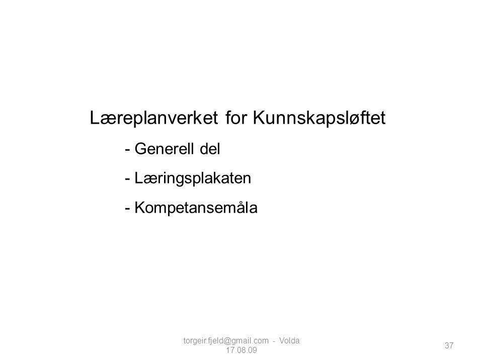 37 Læreplanverket for Kunnskapsløftet - Generell del - Læringsplakaten - Kompetansemåla torgeir.fjeld@gmail.com - Volda 17.08.09