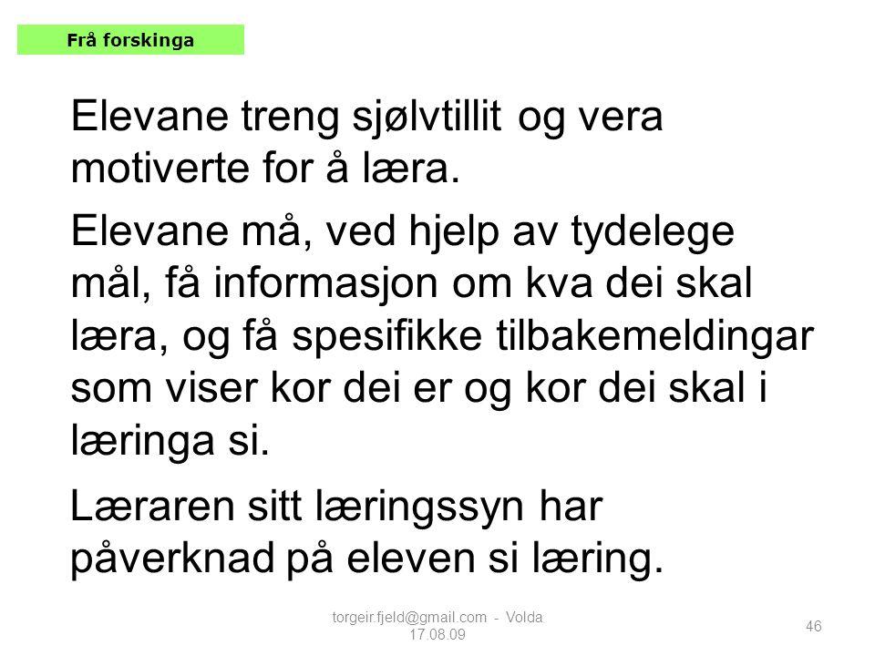 torgeir.fjeld@gmail.com - Volda 17.08.09 46 Elevane treng sjølvtillit og vera motiverte for å læra. Elevane må, ved hjelp av tydelege mål, få informas