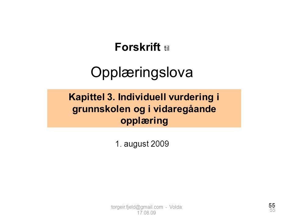 55 Forskrift til Opplæringslova 1. august 2009 Kapittel 3. Individuell vurdering i grunnskolen og i vidaregåande opplæring 55 torgeir.fjeld@gmail.com