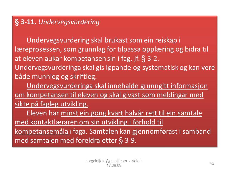 62 § 3-11. Undervegsvurdering Undervegsvurdering skal brukast som ein reiskap i læreprosessen, som grunnlag for tilpassa opplæring og bidra til at ele