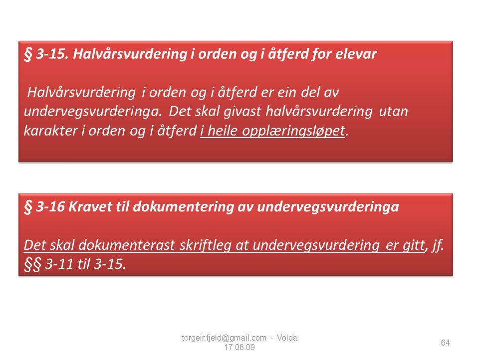 64 § 3-16 Kravet til dokumentering av undervegsvurderinga Det skal dokumenterast skriftleg at undervegsvurdering er gitt, jf. §§ 3-11 til 3-15. torgei