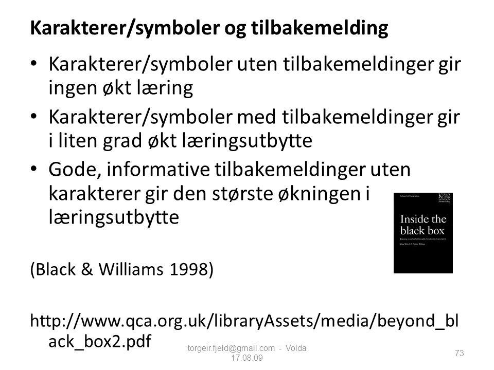 torgeir.fjeld@gmail.com - Volda 17.08.09 Karakterer/symboler og tilbakemelding Karakterer/symboler uten tilbakemeldinger gir ingen økt læring Karakter