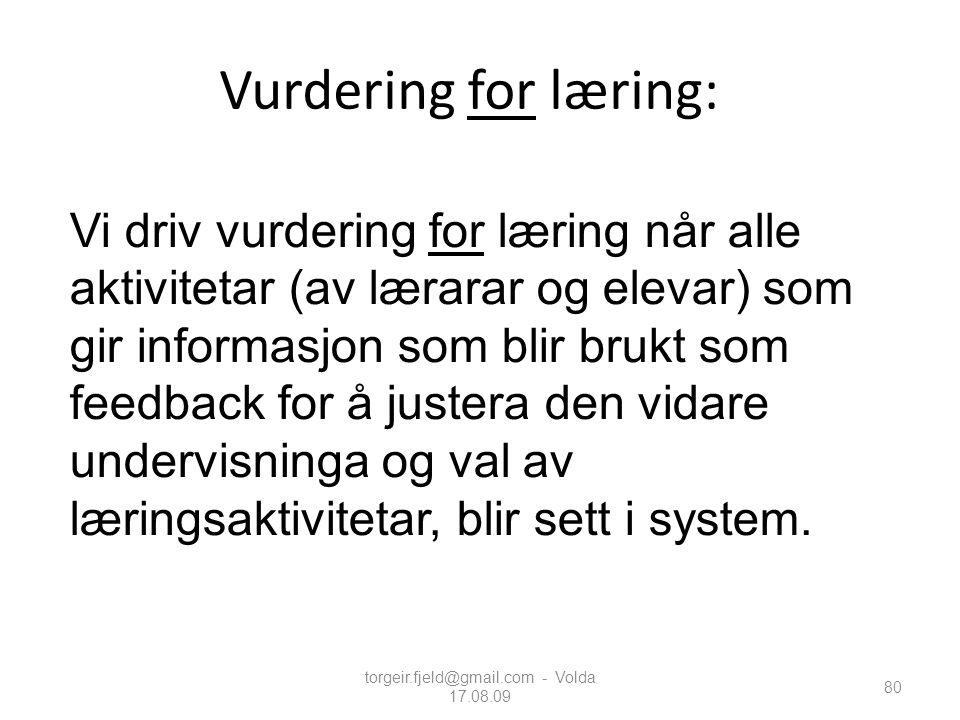 Vurdering for læring: torgeir.fjeld@gmail.com - Volda 17.08.09 80 Vi driv vurdering for læring når alle aktivitetar (av lærarar og elevar) som gir inf