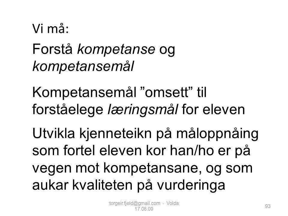 """torgeir.fjeld@gmail.com - Volda 17.08.09 93 Forstå kompetanse og kompetansemål Kompetansemål """"omsett"""" til forståelege læringsmål for eleven Utvikla kj"""