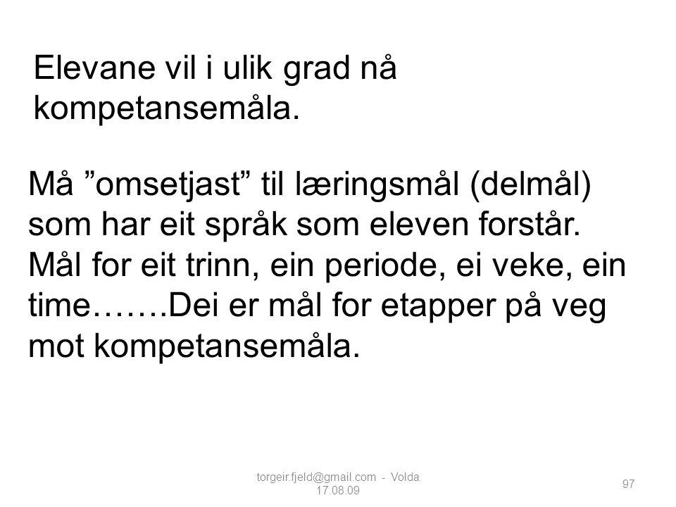 """torgeir.fjeld@gmail.com - Volda 17.08.09 97 Elevane vil i ulik grad nå kompetansemåla. Må """"omsetjast"""" til læringsmål (delmål) som har eit språk som el"""