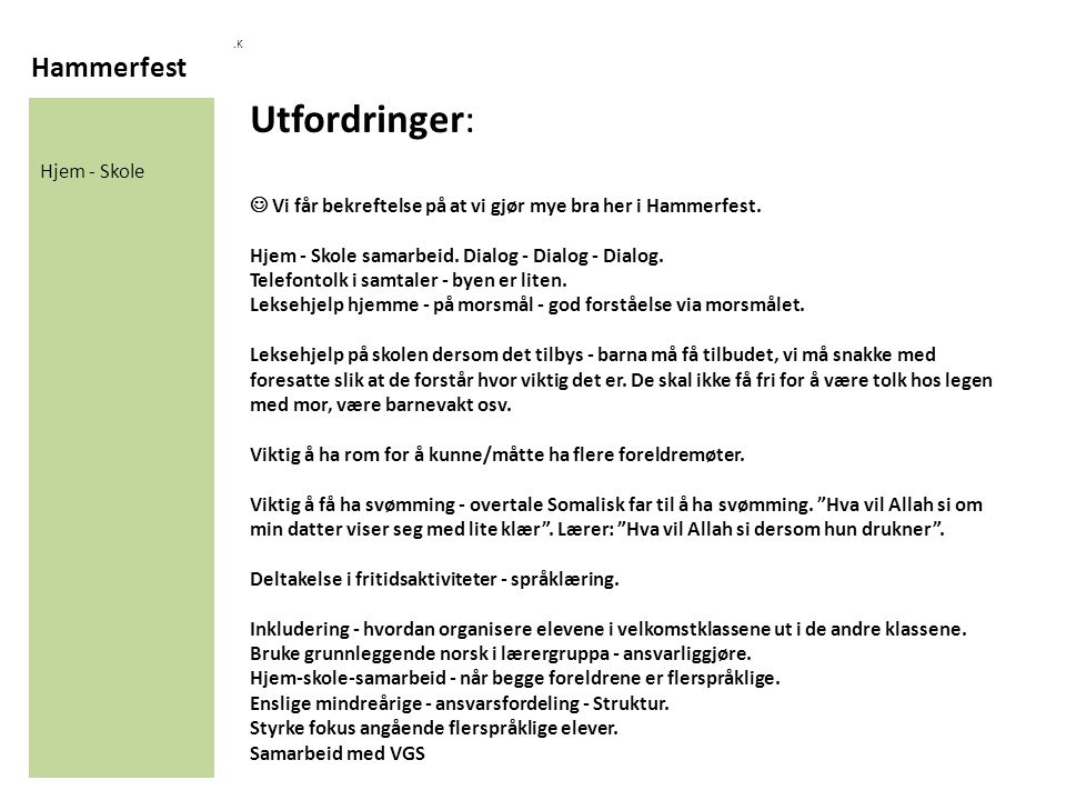 Hammerfest.K Hjem - Skole Utfordringer: Vi får bekreftelse på at vi gjør mye bra her i Hammerfest. Hjem - Skole samarbeid. Dialog - Dialog - Dialog. T
