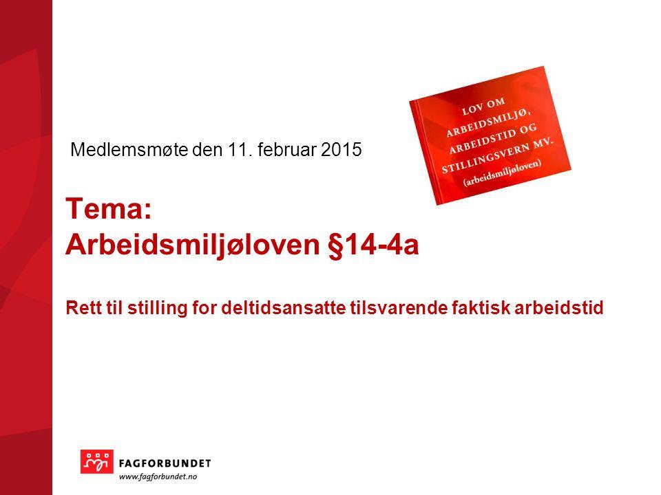 Tema: Arbeidsmiljøloven §14-4a Rett til stilling for deltidsansatte tilsvarende faktisk arbeidstid Medlemsmøte den 11.