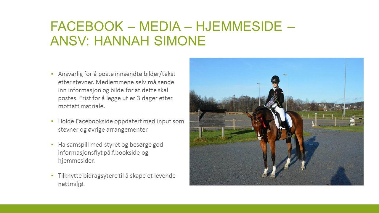 FACEBOOK – MEDIA – HJEMMESIDE – ANSV: HANNAH SIMONE ▪ Ansvarlig for å poste innsendte bilder/tekst etter stevner.
