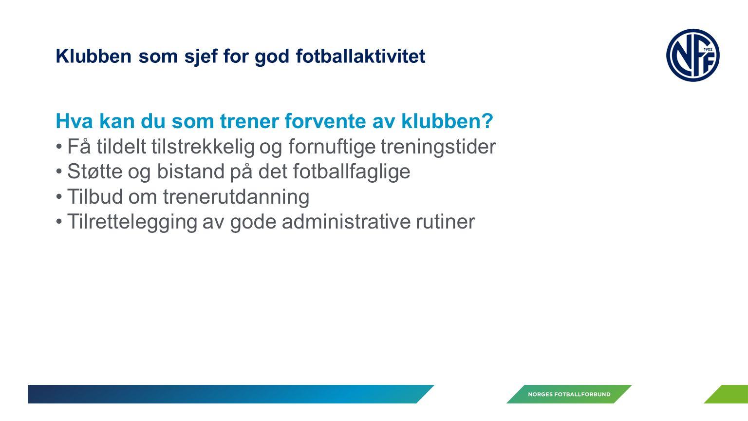 Klubben som sjef for god fotballaktivitet Hva kan du som trener forvente av klubben.