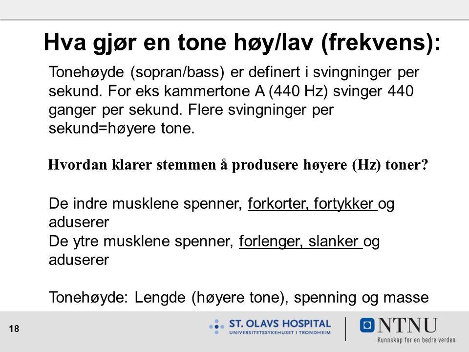 18 Hva gjør en tone høy/lav (frekvens): Tonehøyde (sopran/bass) er definert i svingninger per sekund.