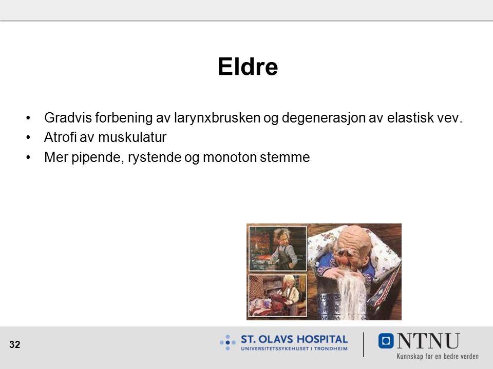 32 Eldre Gradvis forbening av larynxbrusken og degenerasjon av elastisk vev.