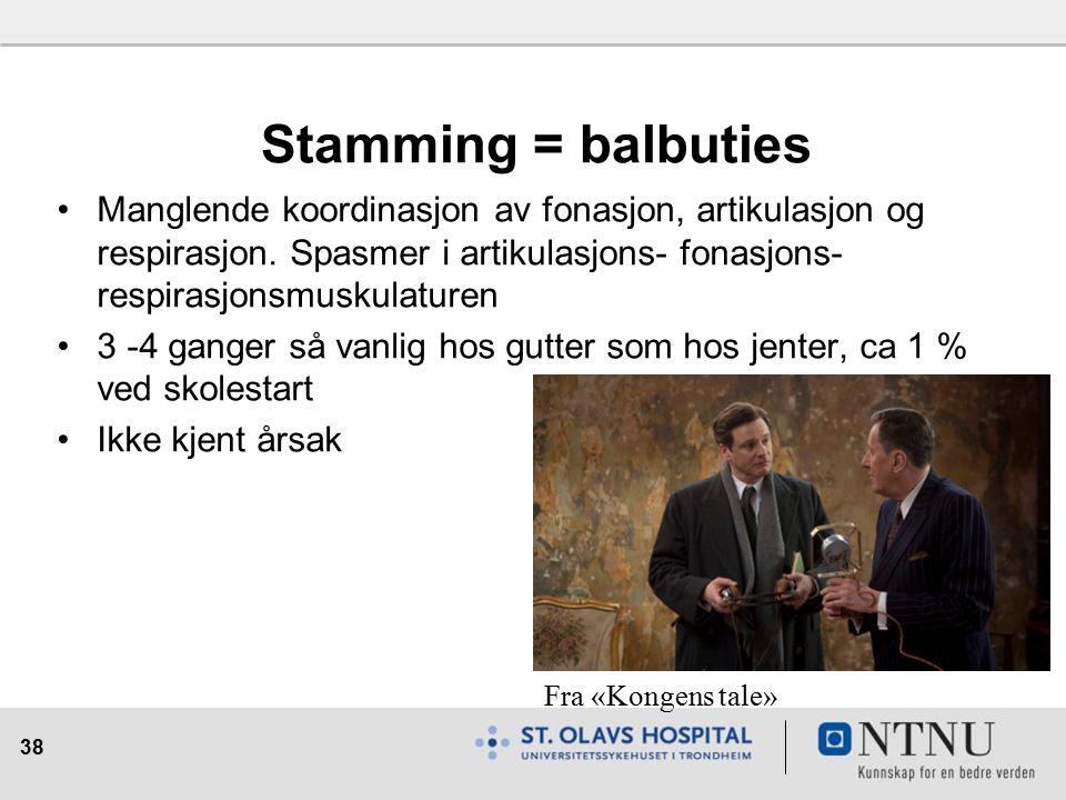 38 Stamming = balbuties Manglende koordinasjon av fonasjon, artikulasjon og respirasjon.