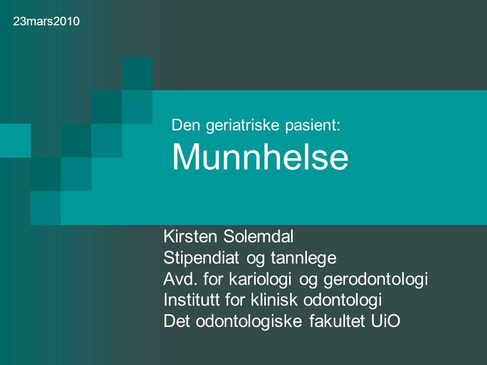Den geriatriske pasient: Munnhelse Kirsten Solemdal Stipendiat og tannlege Avd.