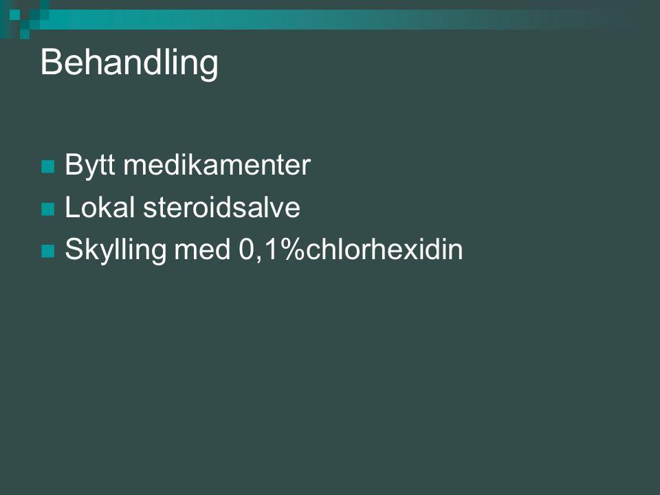 Behandling Bytt medikamenter Lokal steroidsalve Skylling med 0,1%chlorhexidin