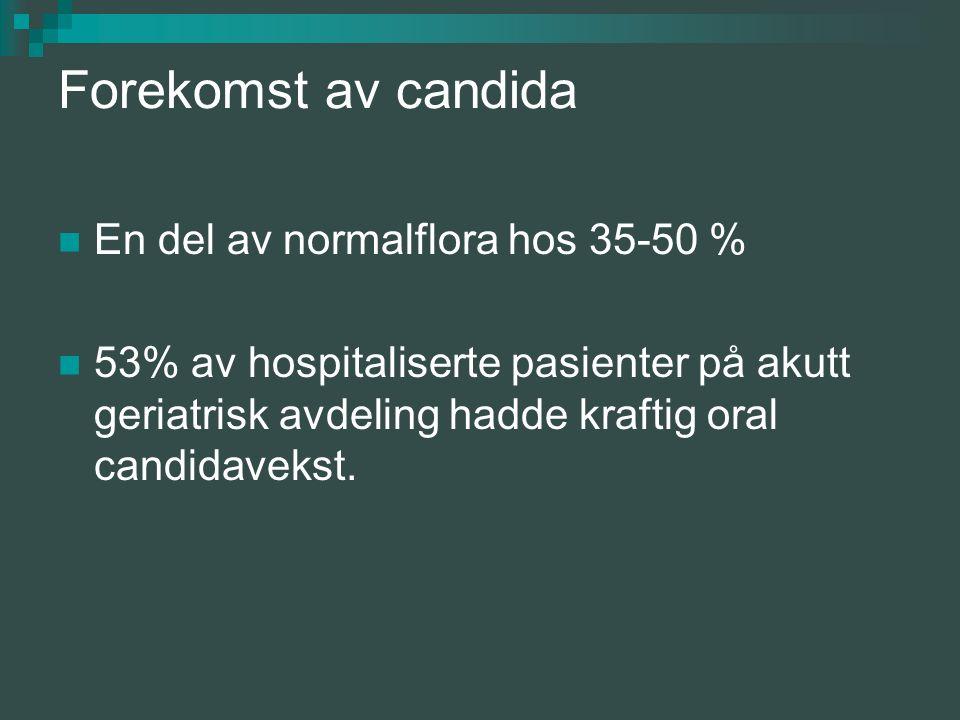 Forekomst av candida En del av normalflora hos 35-50 % 53% av hospitaliserte pasienter på akutt geriatrisk avdeling hadde kraftig oral candidavekst.