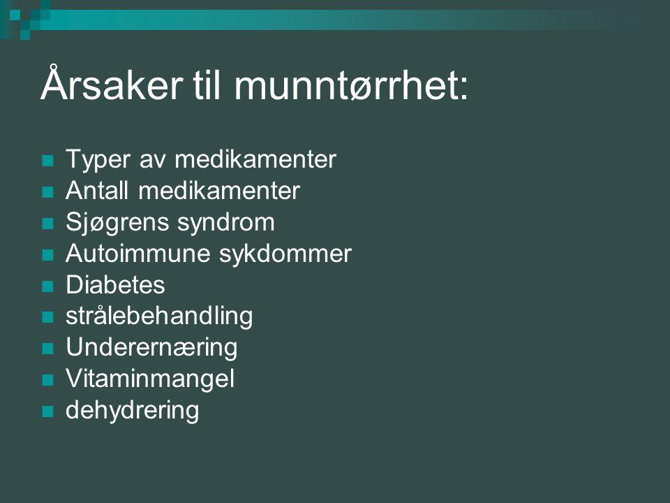 Årsaker til munntørrhet: Typer av medikamenter Antall medikamenter Sjøgrens syndrom Autoimmune sykdommer Diabetes strålebehandling Underernæring Vitaminmangel dehydrering